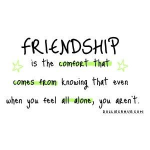 #Friendship Is The Comfort That Comes From Knowing That Even When You Feel  All Alone