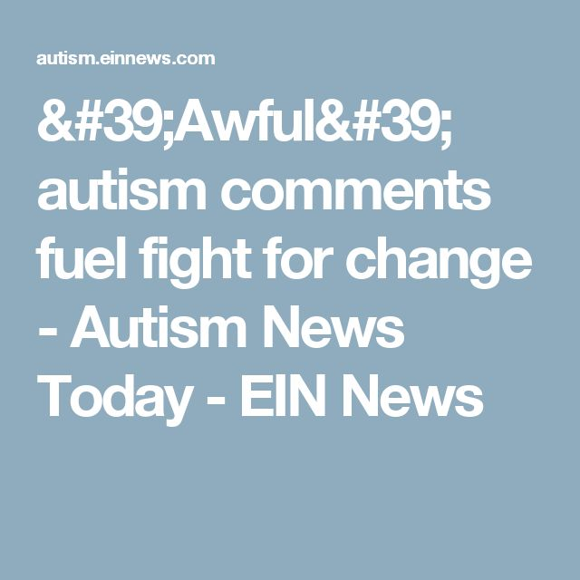 'Awful' autism comments fuel fight for change - Autism News Today - EIN News