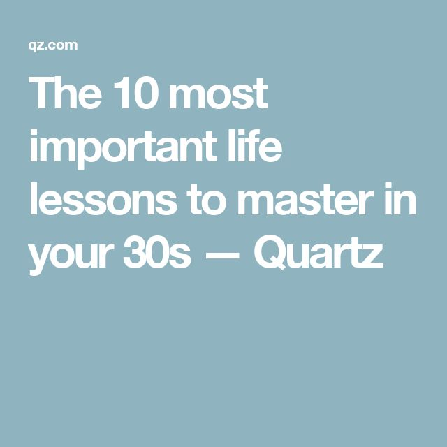 The 10 most important life lessons to master in your 30s — Quartz
