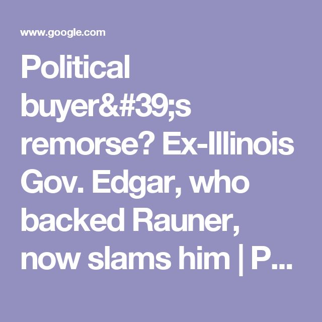 Political buyer's remorse? Ex-Illinois Gov. Edgar, who backed Rauner, now slams him | Political Fix | stltoday.com