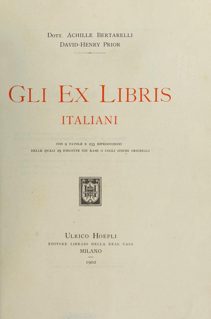 Gli ex libris italiani. Con 9 tavole e 233 riproduzioni, delle quali 29 eseguite coi rami o cogli zinchi originali