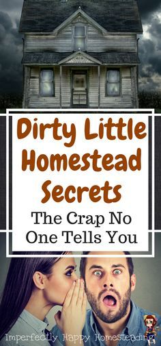 Dirty Little Homestead Secrets. The crap you might not hear about being a homesteader on the cute homesteading blogs and in backyard / urban farming books - but you NEED to know.