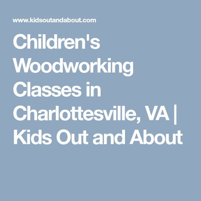 Children's Woodworking Classes in Charlottesville, VA | Kids Out and About