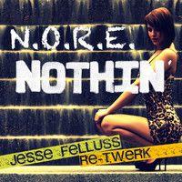 N.O.R.E. - Nothin' [ Jesse Felluss Re-Twerk ] by JesseFelluss on SoundCloud
