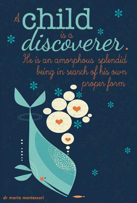 A child is a discoverer - Maria Montessori