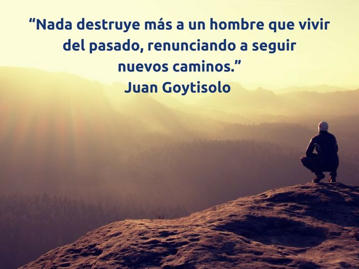 """Reflexiones #seniorslab:  """"Nada destruye más a un #hombre que vivir del pasado, renunciando a seguir nuevos #caminos."""" #JuanGoytisolo"""