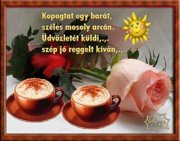 Jó reggelt,Szép estét,Sütik!!!!,Jó reggelt,Péntek vazee,Ne feledd a mai mosolyt,Csodás virágok,Csodás virágok,Vicces képek,Jó reggelt, - szabonekatalin Blogja - A Világ új hét csodája,Állatok,Angyali képek,B.U.É.K.,Barátok,Barátság dij,Barátság szeretet,BOLDOG NÉNAPOT,BOLDOG SZÜLINAPOT,Csodás hetet,Csodás természet,ÉDESANYÁM EMLÉKÉRE,Emlékezzünk szeretteinkre,Érdekesek,FELIRATOK,GIZIKÉTŐL KAPTAM,GONDOLATOK A BARÁTSÁGRÓL,GYORS HÚSOS ÉTELEK,Háttér képek,Hires…