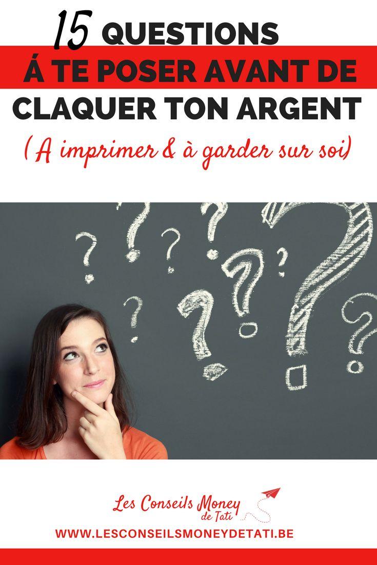 15 questions à se poser avant de claquer son argent - www.lesconseilsmoneydetati.be