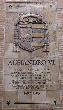 ALEXANDER VI - The 9th July 1492, the Pope Innocent VIII, at the request of Cardinal Borja and the Catholic Monarchs, raised the Valencian See to the rank of metropolitan, becoming Rodrigo of Borja the first Archbishop of Valencia 1492 - 1503