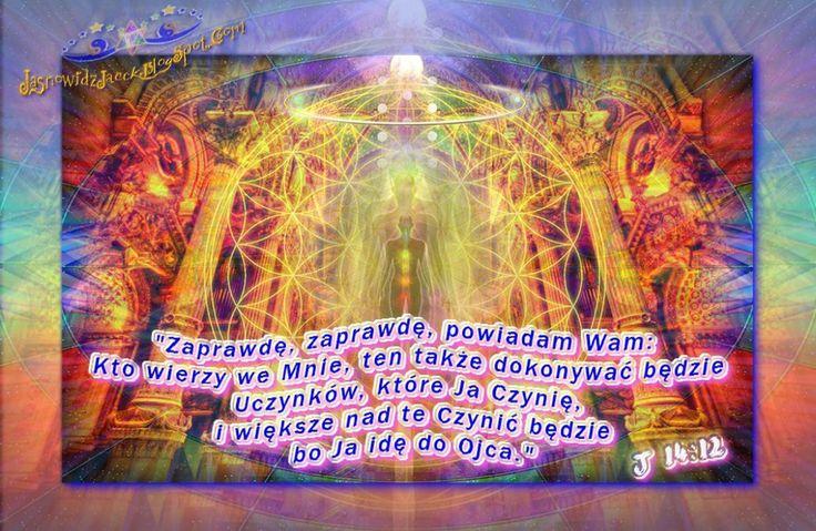 Kto Wierzy we Mnie ten dokonywać będzie Uczynków które Ja Czynie -  Jezus 14:12  www.JasnowidzJacek.blogspot.com
