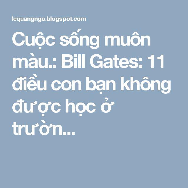 Cuộc sống muôn màu.: Bill Gates: 11 điều con bạn không được học ở trườn...
