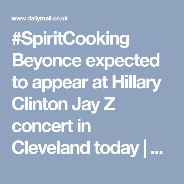 #SpiritCooking Beyonce expected to appear at Hillary Clinton Jay Z concert in Cleveland today   Daily Mail Online