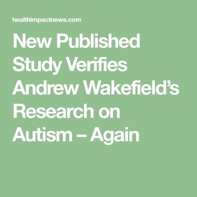 New Published Study Verifies Andrew Wakefield's Research on Autism – Again