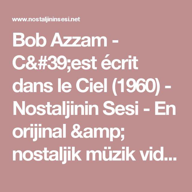 Bob Azzam - C'est écrit dans le Ciel (1960) - Nostaljinin Sesi - En orijinal & nostaljik müzik videoları bu sitede
