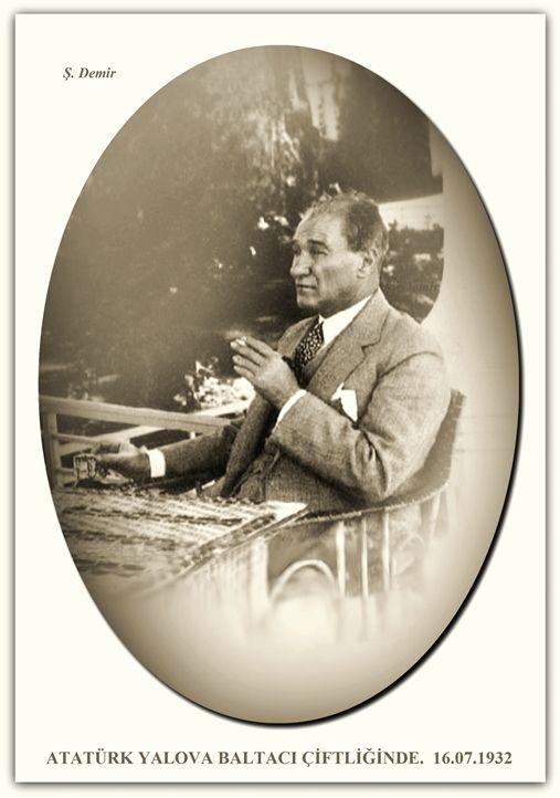 ATATÜRK YALOVA BALTACI ÇİFTLİĞİNDE. 16.07.1932