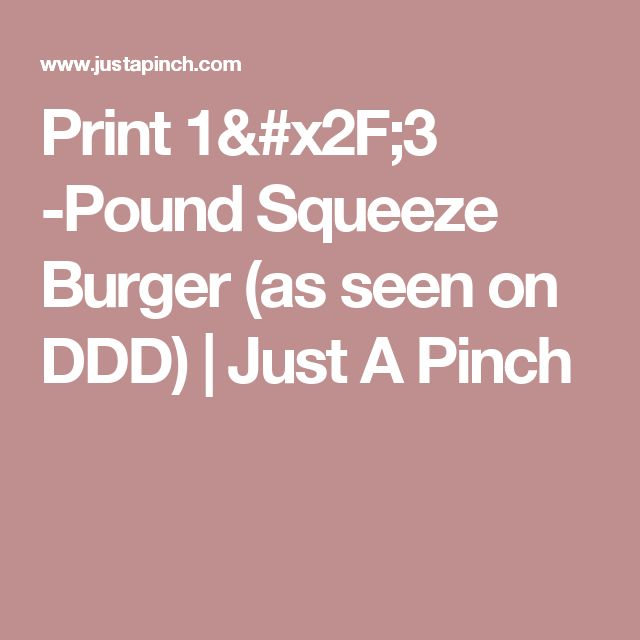 Print 1/3 -Pound Squeeze Burger (as seen on DDD) | Just A Pinch