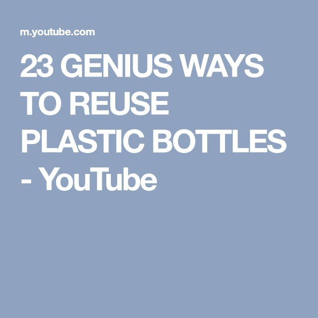 23 GENIUS WAYS TO REUSE PLASTIC BOTTLES - YouTube