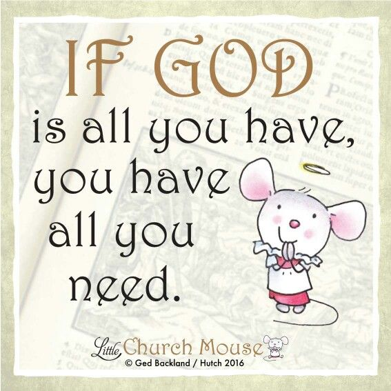 If God Is All You Have, You Have All You Need!
