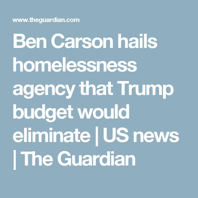 Ben Carson hails homelessness agency that Trump budget would eliminate | US news | The Guardian