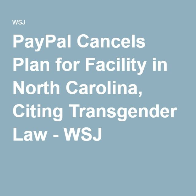 PayPal Cancels Plan for Facility in North Carolina, Citing Transgender Law - WSJ