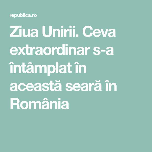 Ziua Unirii. Ceva extraordinar s-a întâmplat în această seară în România