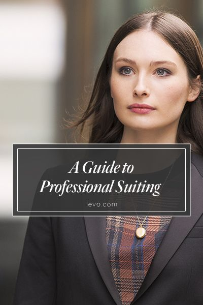 A Guide to Professional Suiting for Young Professionals www.levo.com
