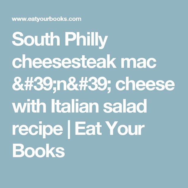 South Philly cheesesteak mac 'n' cheese with Italian salad recipe | Eat Your Books