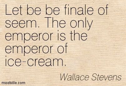 an analysis of the emperor of ice cream by wallace stevens The emperor of ice-cream by wallace stevens: summary and critical analysis the emperor of ice-cream is the most popular poem of wallace stevens stevens 'plots' this story into two equal stanzas: one for the kitchen where the ice cream is being made, and another for the bedroom where the corpse awaits decent covering.