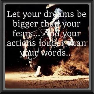 Let your dreams be bigger than your fears...