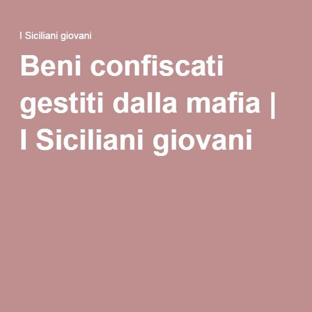 Beni confiscati gestiti dalla mafia | I Siciliani giovani