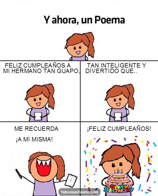 Y ahora un poema de cumpleaños, FELIZ CUMPLEAÑOS A MI HERMANO TAN GUAPO, TAN INTELIGENTE Y DIVERTIDO QUE.. ME RECUERDA ¡A MI MISMA! ¡FELIZ CUMPLEAÑOS!