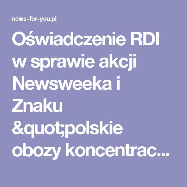 """Oświadczenie RDI w sprawie akcji Newsweeka i Znaku """"polskie obozy koncentracyjne"""""""