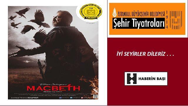 Macbeth İstanbul Şehir Tiyatrolarında İstanbul Büyükşehir Belediyesi Şehir Tiyatroları, William Shakespeare'in yazdığı, Sabahattin Eyüpoğlu'nun çevirdiği