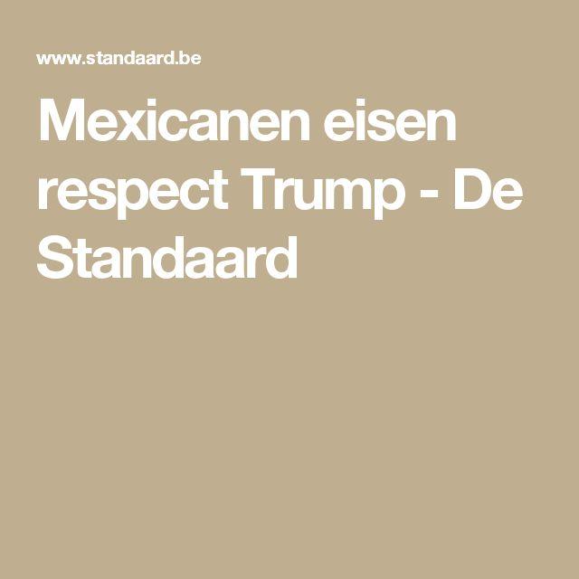 Mexicanen eisen respect Trump - De Standaard