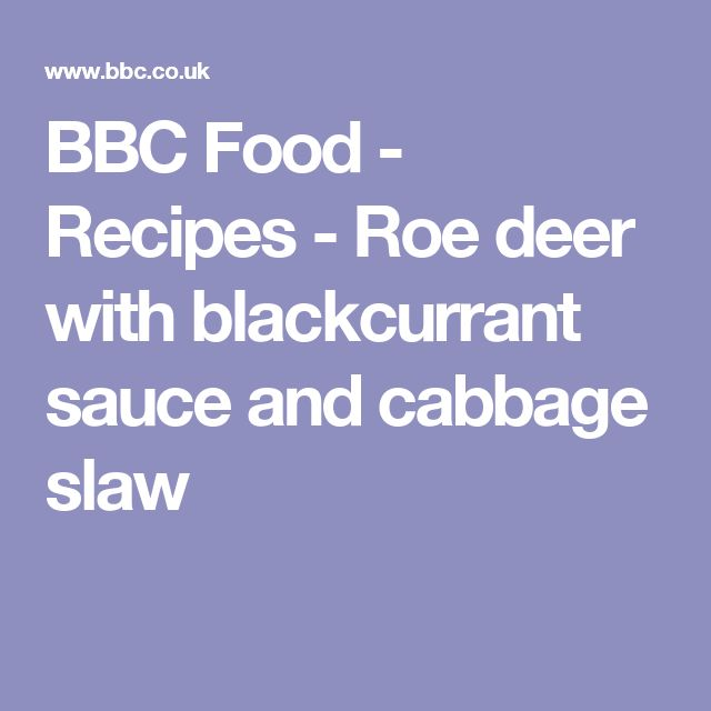 BBC Food - Recipes - Roe deer with blackcurrant sauce and cabbage slaw