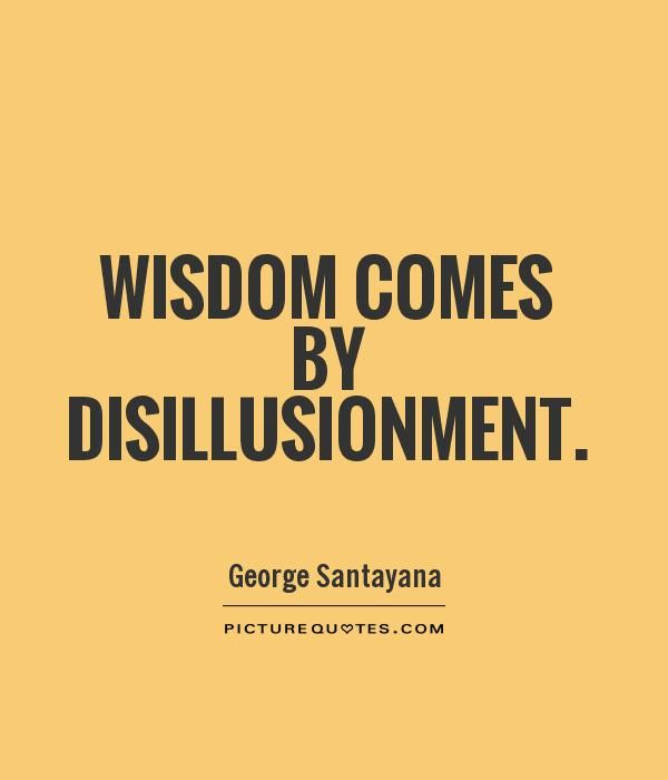 Wisdom Comes By Disillusionment Quote | Picture Quotes & Sayings