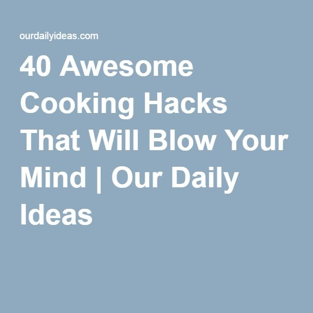 40 Awesome Cooking Hacks That Will Blow Your Mind | Our Daily Ideas