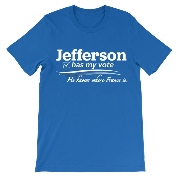 Jefferson has my vote.  Jefferson has beliefs.  Burr has none.  Or at least, he knows where France is. Printed on a Canvas 3001 unisex tee - learn more about size, fit, and fabric.