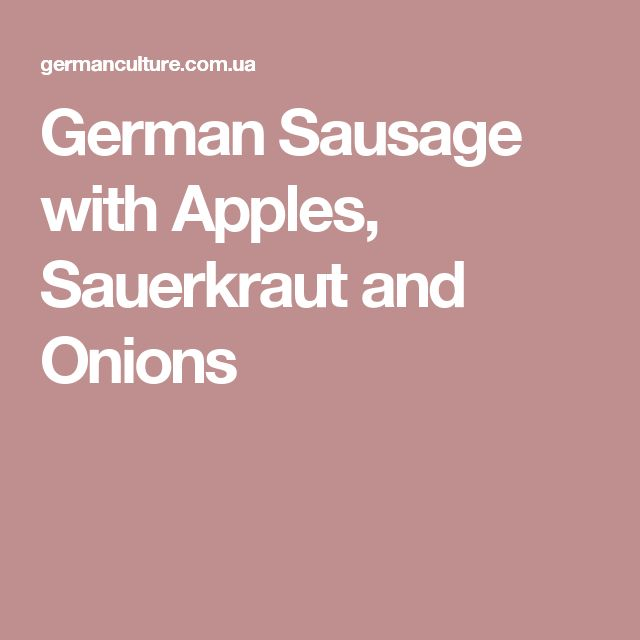 German Sausage with Apples, Sauerkraut and Onions