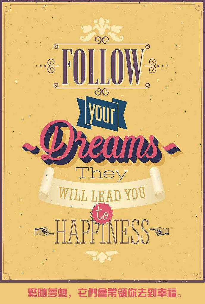 Follow your dreams....