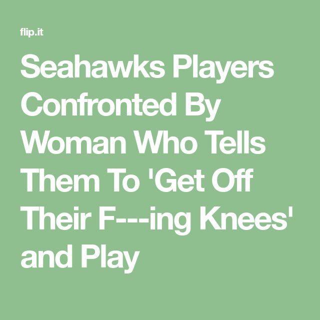 Seahawks Players Confronted By Woman Who Tells Them To 'Get Off Their F---ing Knees' and Play