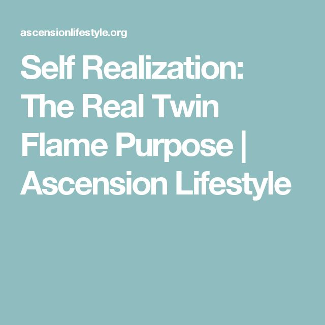 Self Realization: The Real Twin Flame Purpose | Ascension Lifestyle