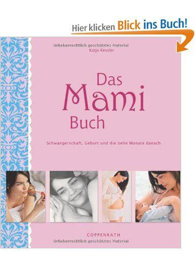 Das Mami Buch: Schwangerschaft, Geburt und die Zeit danach: Amazon.de: Katja Kessler, Caroline Ronnefeldt, Heike Meinolf, Peter Paech: Büche...