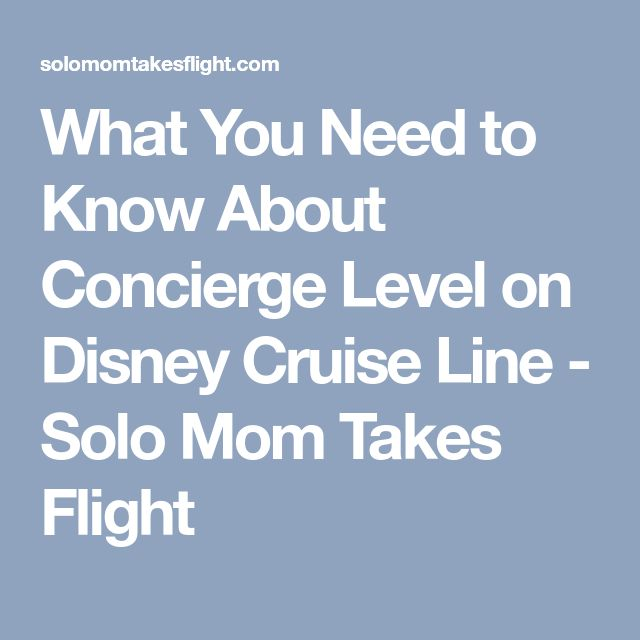 What You Need to Know About Concierge Level on Disney Cruise Line - Solo Mom Takes Flight