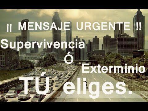 ¡¡ MENSAJE URGENTE : Exterminio o Supervivencia !! TÚ eliges.