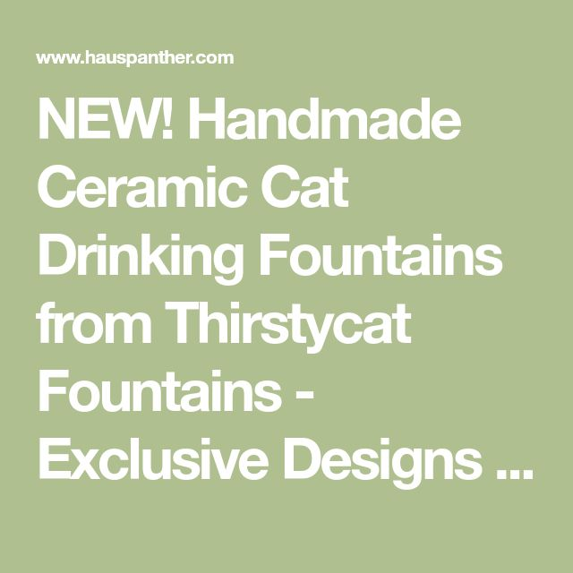 NEW! Handmade Ceramic Cat Drinking Fountains from Thirstycat Fountains - Exclusive Designs for Hauspanther! • hauspanther