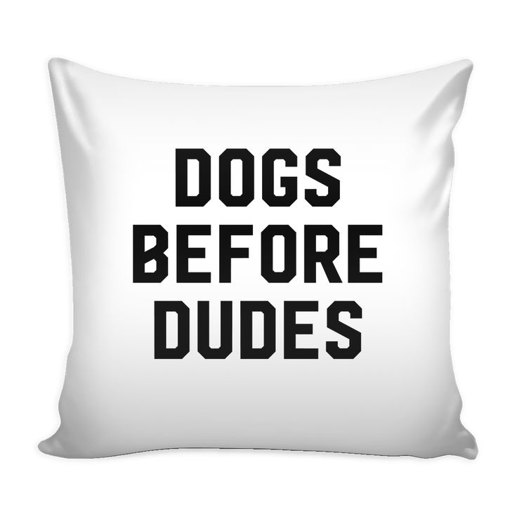 Dogs before dudes pillow