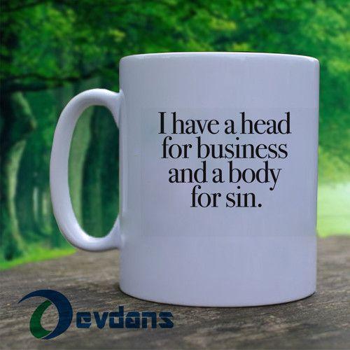 Working Girl - I have a head for business and a body for sin Mug, Ceramic Mug, Coffee Mug,Tea Mug, Milk Mug