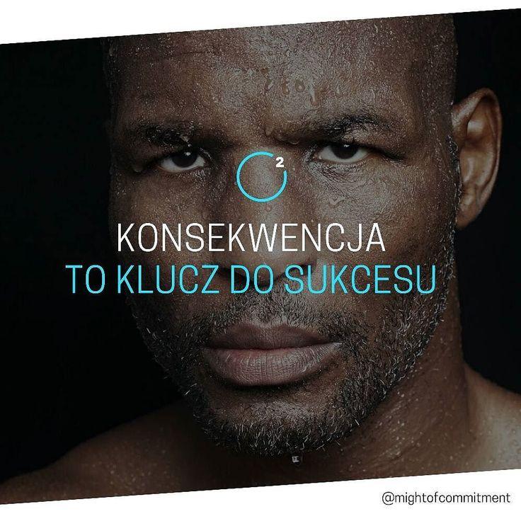 Konsekwencja to klucz do sukcesu.