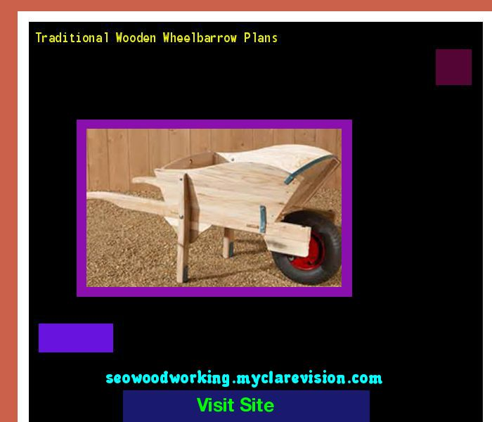 Traditional Wooden Wheelbarrow Plans 201518 - Woodworking Plans and Projects!